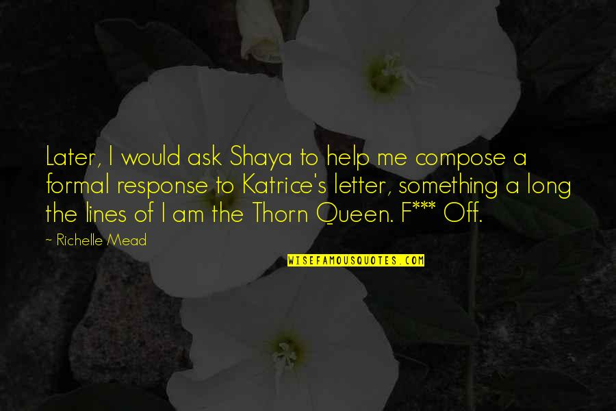 Mead's Quotes By Richelle Mead: Later, I would ask Shaya to help me