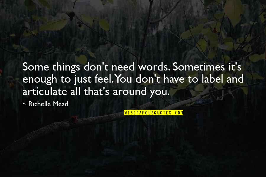 Mead's Quotes By Richelle Mead: Some things don't need words. Sometimes it's enough
