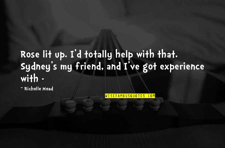 Mead's Quotes By Richelle Mead: Rose lit up. I'd totally help with that.