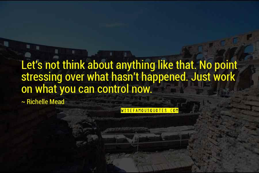 Mead's Quotes By Richelle Mead: Let's not think about anything like that. No