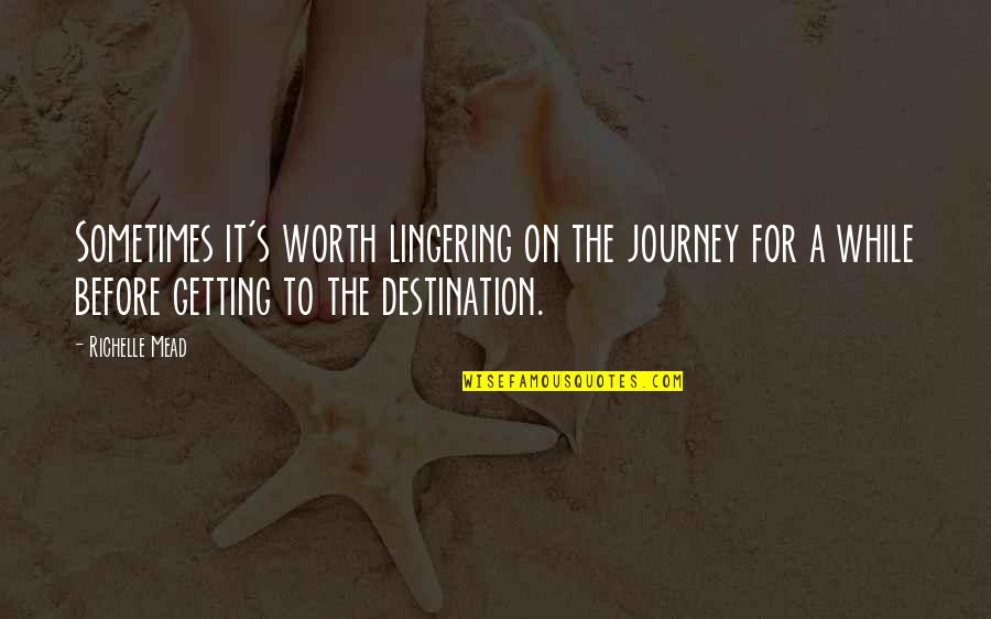 Mead's Quotes By Richelle Mead: Sometimes it's worth lingering on the journey for
