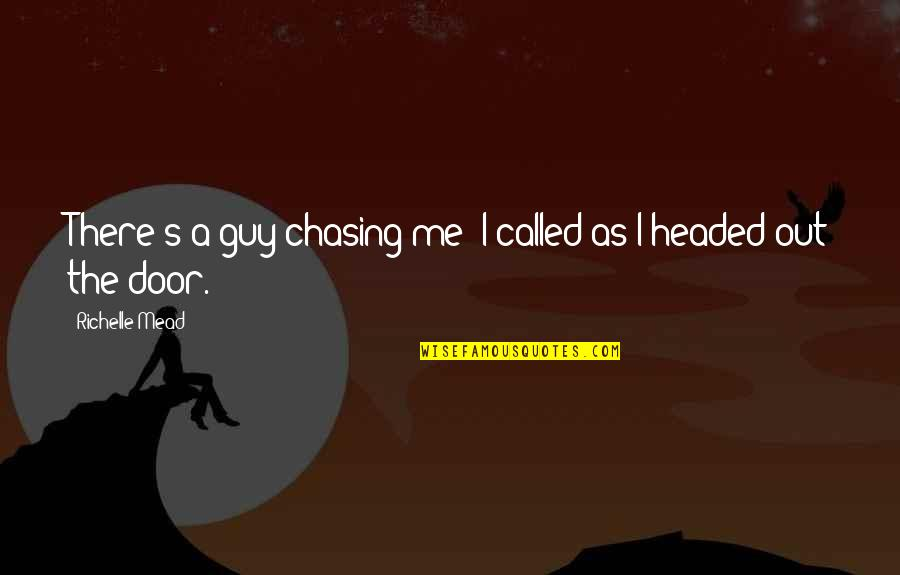 Mead's Quotes By Richelle Mead: There's a guy chasing me! I called as