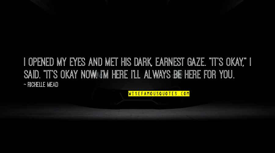 Mead's Quotes By Richelle Mead: I opened my eyes and met his dark,