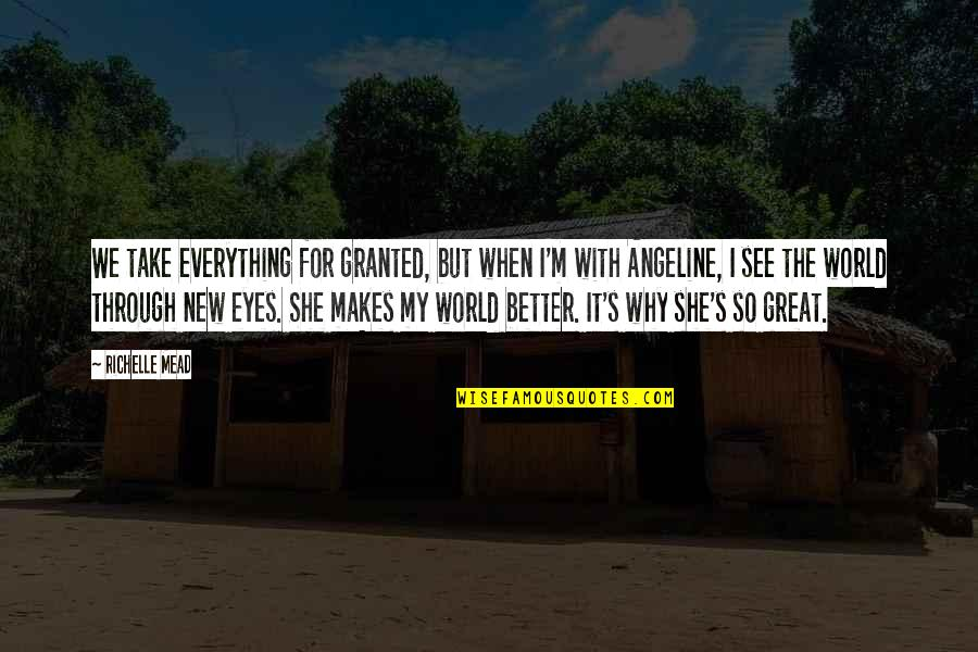 Mead's Quotes By Richelle Mead: We take everything for granted, but when I'm