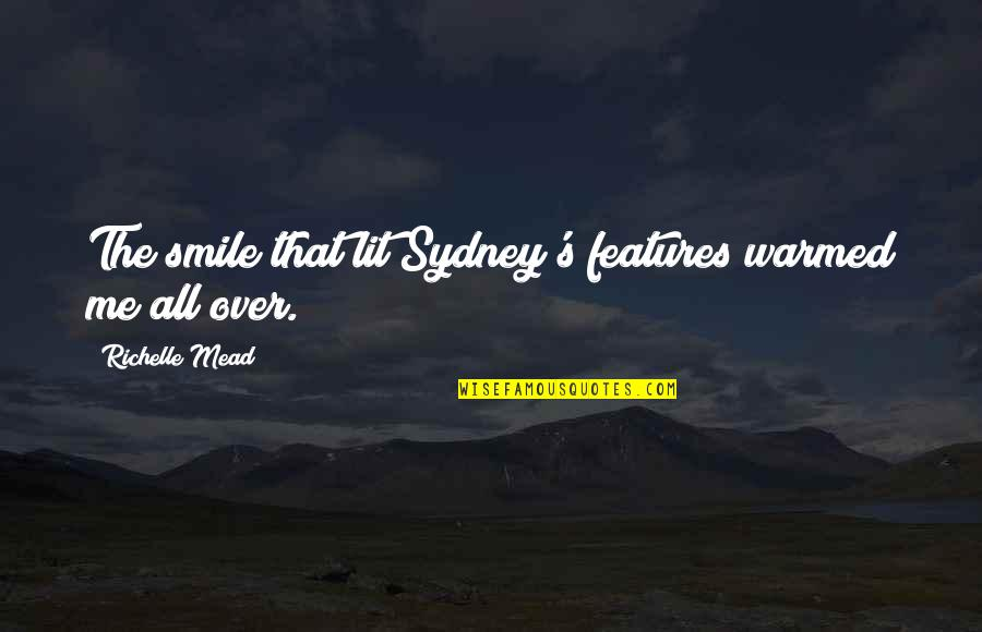 Mead's Quotes By Richelle Mead: The smile that lit Sydney's features warmed me