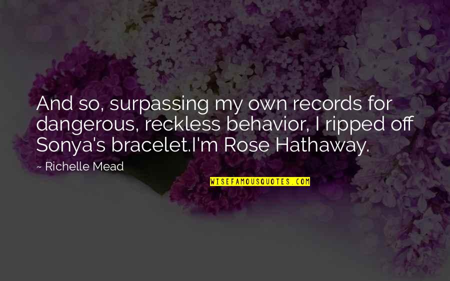 Mead's Quotes By Richelle Mead: And so, surpassing my own records for dangerous,