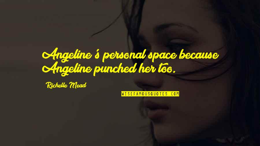 Mead's Quotes By Richelle Mead: Angeline's personal space because Angeline punched her too.
