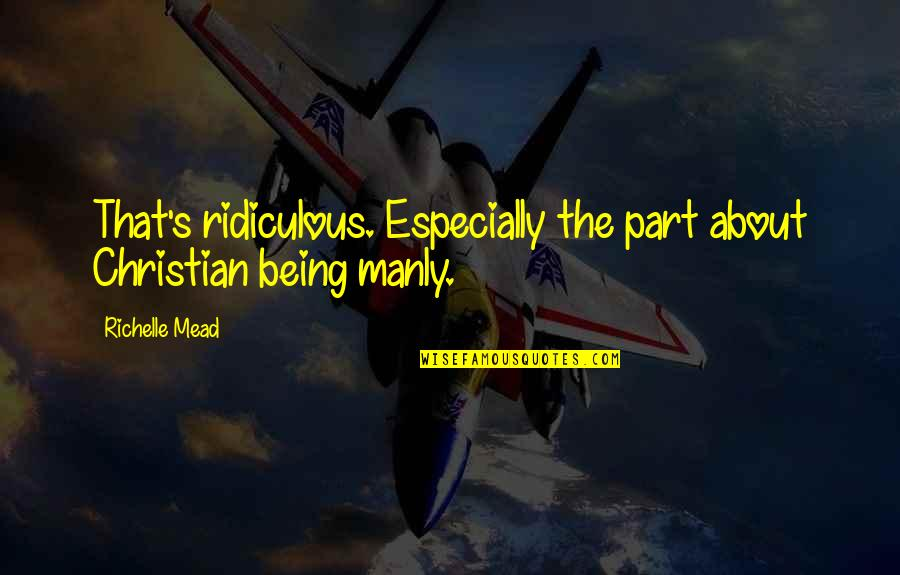 Mead's Quotes By Richelle Mead: That's ridiculous. Especially the part about Christian being