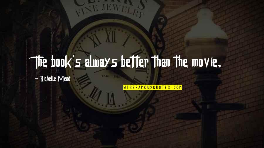 Mead's Quotes By Richelle Mead: The book's always better than the movie.
