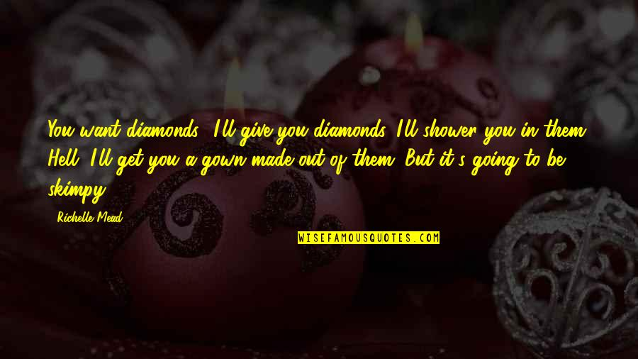 Mead's Quotes By Richelle Mead: You want diamonds? I'll give you diamonds. I'll