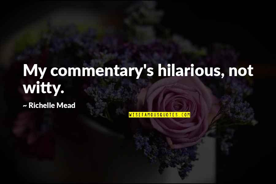 Mead's Quotes By Richelle Mead: My commentary's hilarious, not witty.