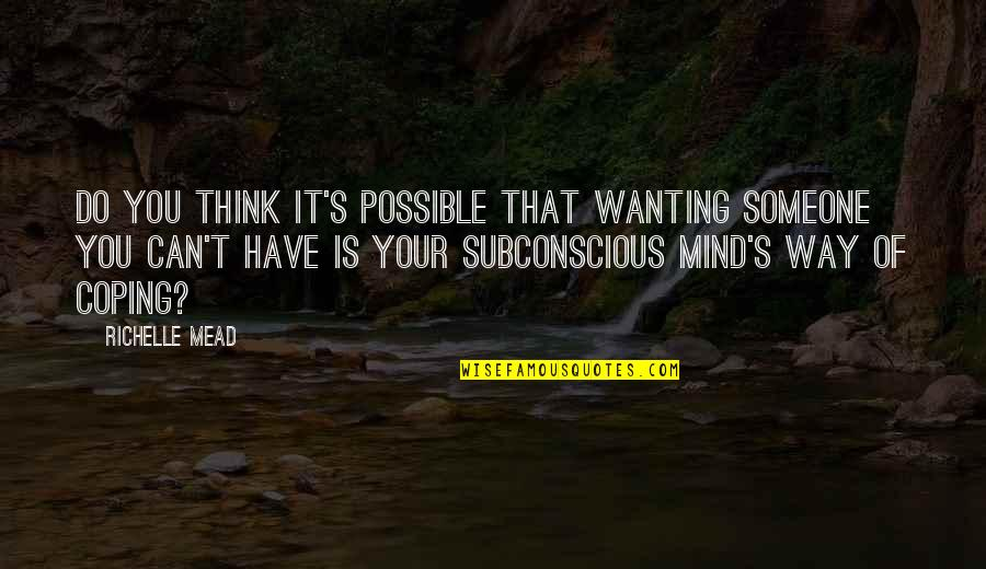 Mead's Quotes By Richelle Mead: Do you think it's possible that wanting someone