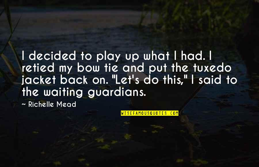 Mead's Quotes By Richelle Mead: I decided to play up what I had.