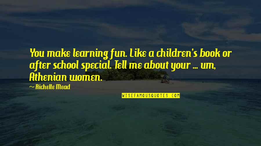 Mead's Quotes By Richelle Mead: You make learning fun. Like a children's book