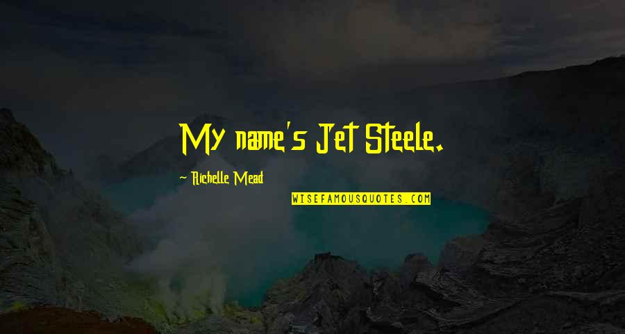 Mead's Quotes By Richelle Mead: My name's Jet Steele.