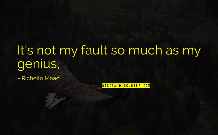 Mead's Quotes By Richelle Mead: It's not my fault so much as my