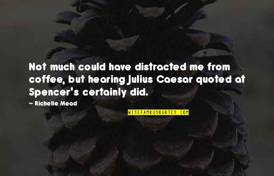 Mead's Quotes By Richelle Mead: Not much could have distracted me from coffee,