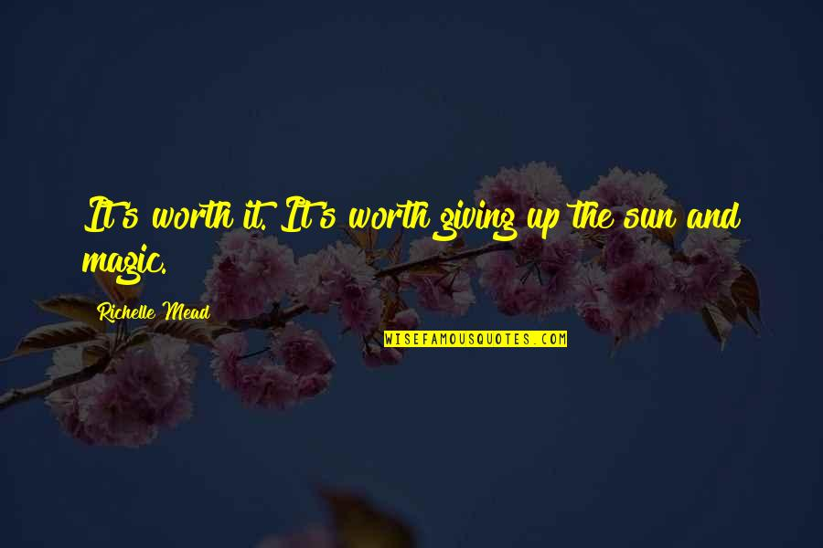 Mead's Quotes By Richelle Mead: It's worth it. It's worth giving up the