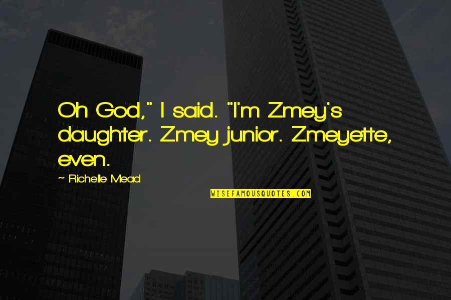 """Mead's Quotes By Richelle Mead: Oh God,"""" I said. """"I'm Zmey's daughter. Zmey"""