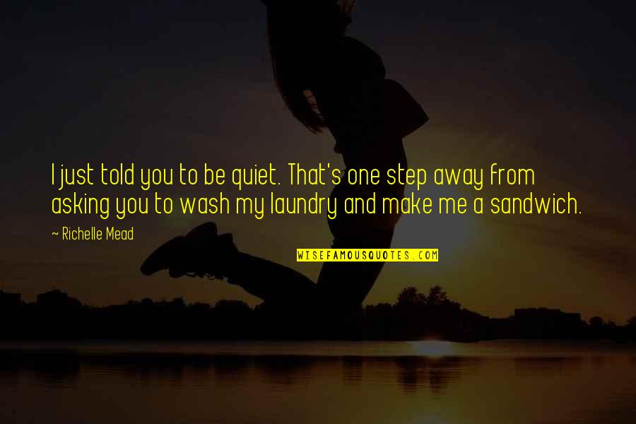 Mead's Quotes By Richelle Mead: I just told you to be quiet. That's