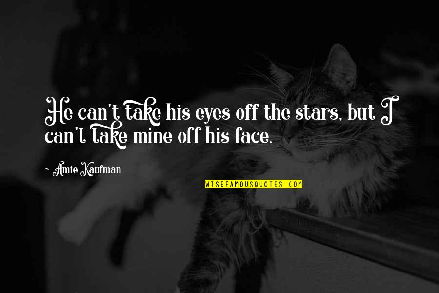 Meagan Quotes By Amie Kaufman: He can't take his eyes off the stars,