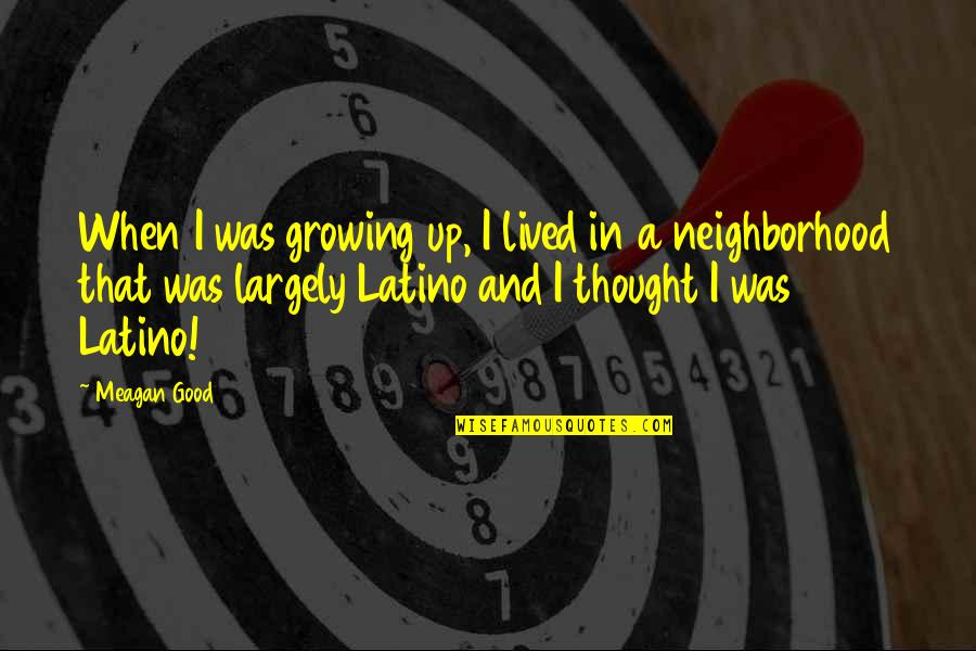 Meagan Quotes By Meagan Good: When I was growing up, I lived in