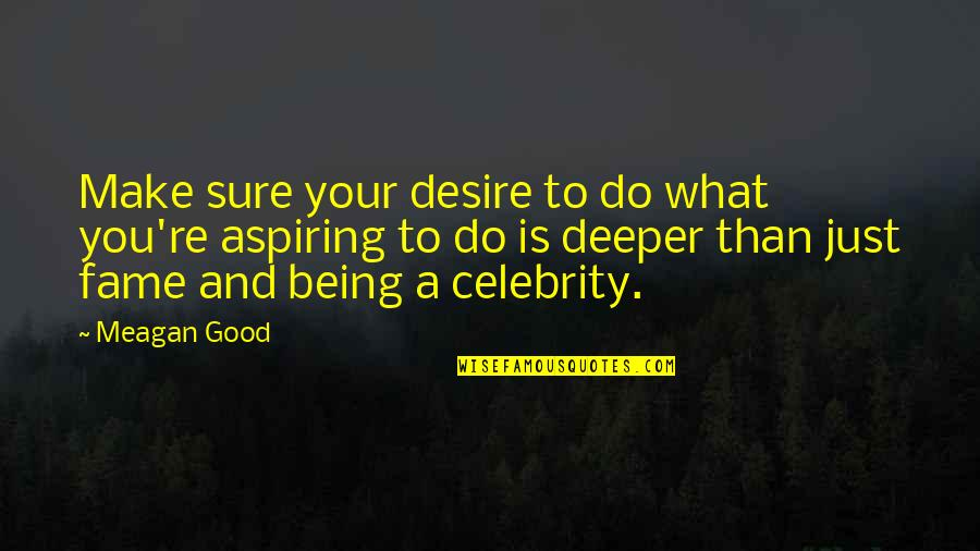 Meagan Quotes By Meagan Good: Make sure your desire to do what you're