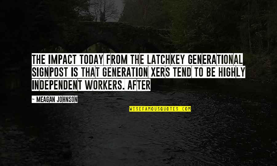 Meagan Quotes By Meagan Johnson: The impact today from the latchkey generational signpost