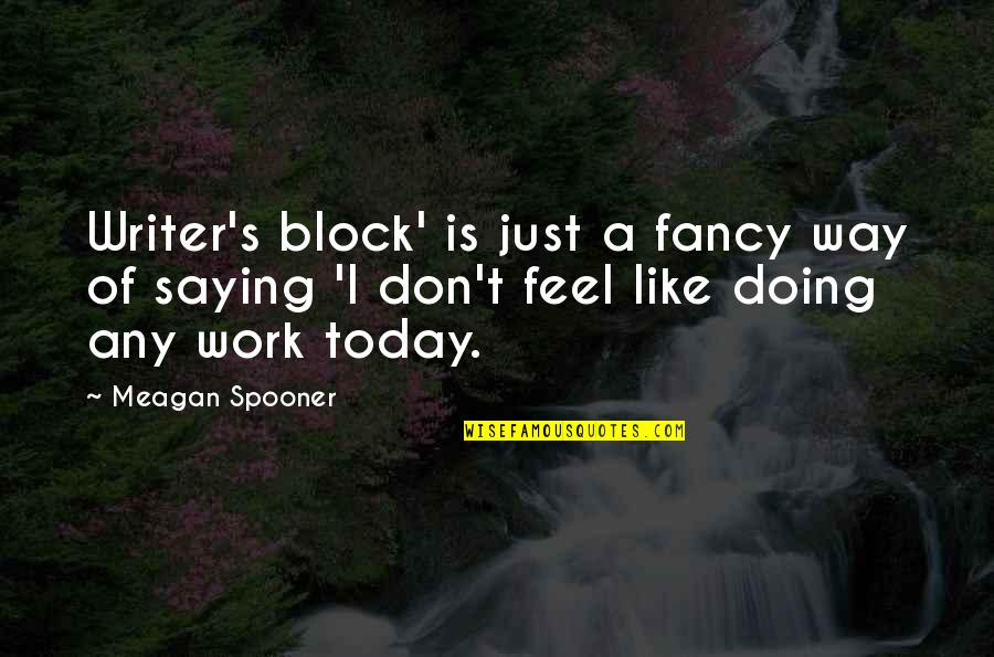 Meagan Quotes By Meagan Spooner: Writer's block' is just a fancy way of
