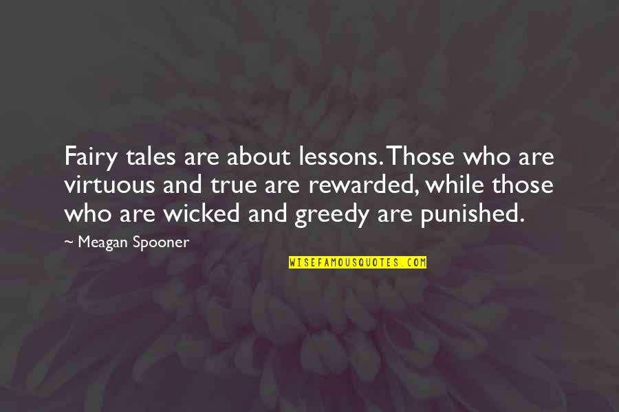 Meagan Quotes By Meagan Spooner: Fairy tales are about lessons. Those who are