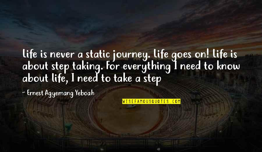 Meaghan Mikkelson Quotes By Ernest Agyemang Yeboah: Life is never a static journey. Life goes