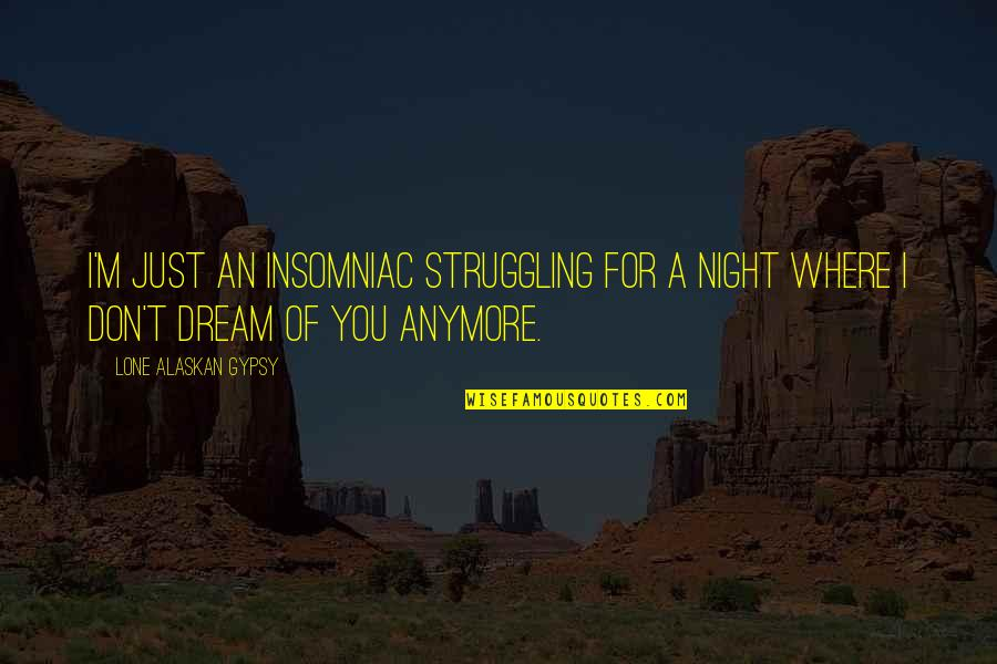 Meaghan Mikkelson Quotes By Lone Alaskan Gypsy: I'm just an insomniac struggling for a night