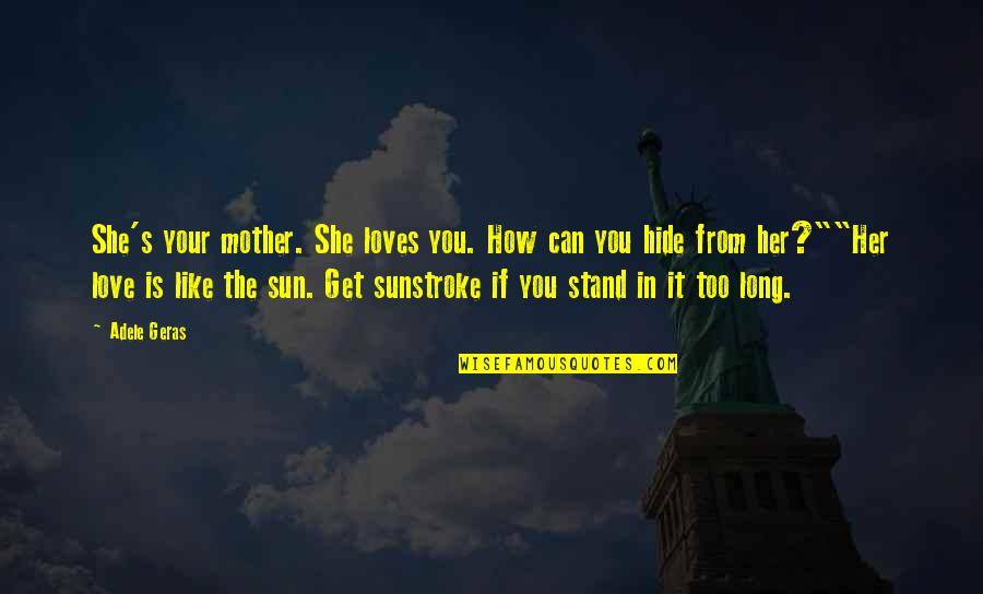 Mean Daughter In Law Quotes By Adele Geras: She's your mother. She loves you. How can