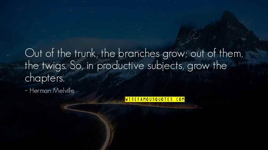 Mean Daughter In Law Quotes By Herman Melville: Out of the trunk, the branches grow; out