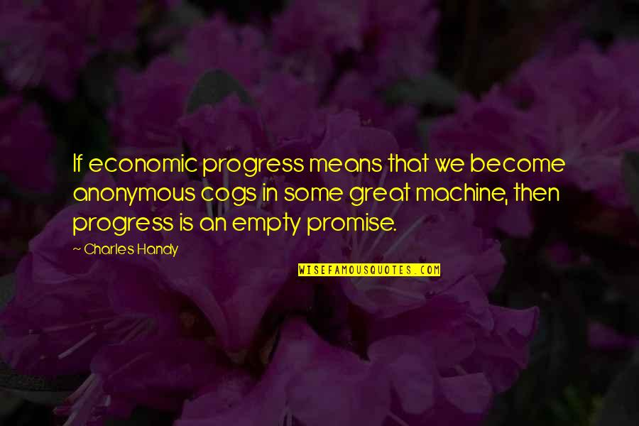 Mean Machine Quotes By Charles Handy: If economic progress means that we become anonymous