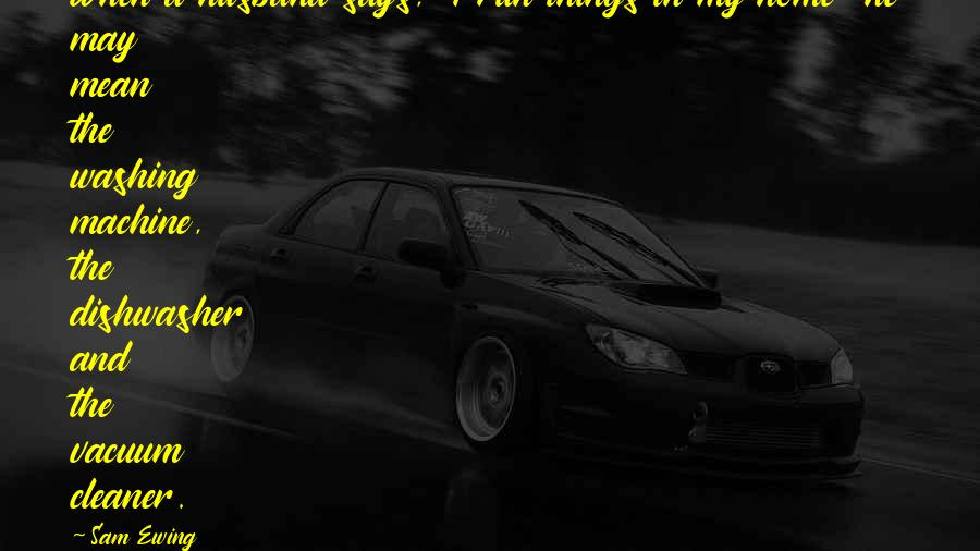 "Mean Machine Quotes By Sam Ewing: When a husband says, ""I run things in"