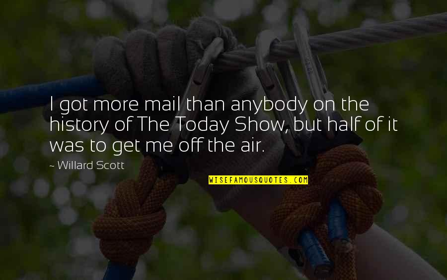 Mean Machine Quotes By Willard Scott: I got more mail than anybody on the