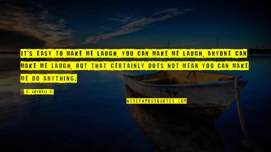 Mean Quotes And Quotes By C. JoyBell C.: It's easy to make me laugh, you can
