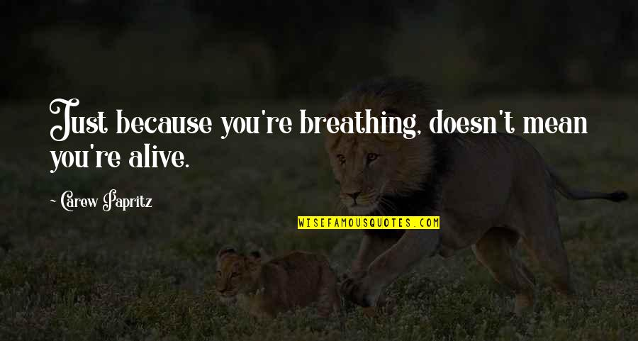 Mean Quotes And Quotes By Carew Papritz: Just because you're breathing, doesn't mean you're alive.