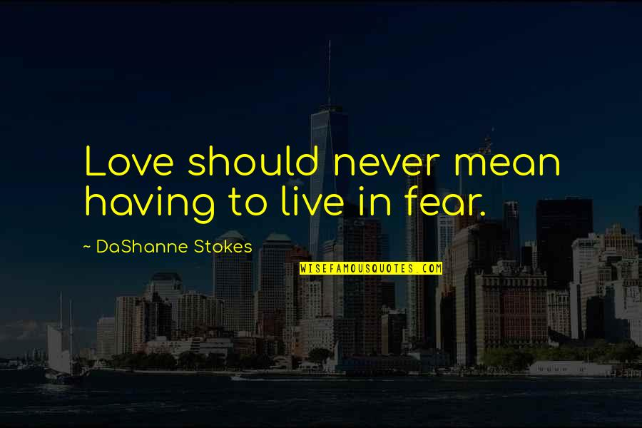 Mean Quotes And Quotes By DaShanne Stokes: Love should never mean having to live in