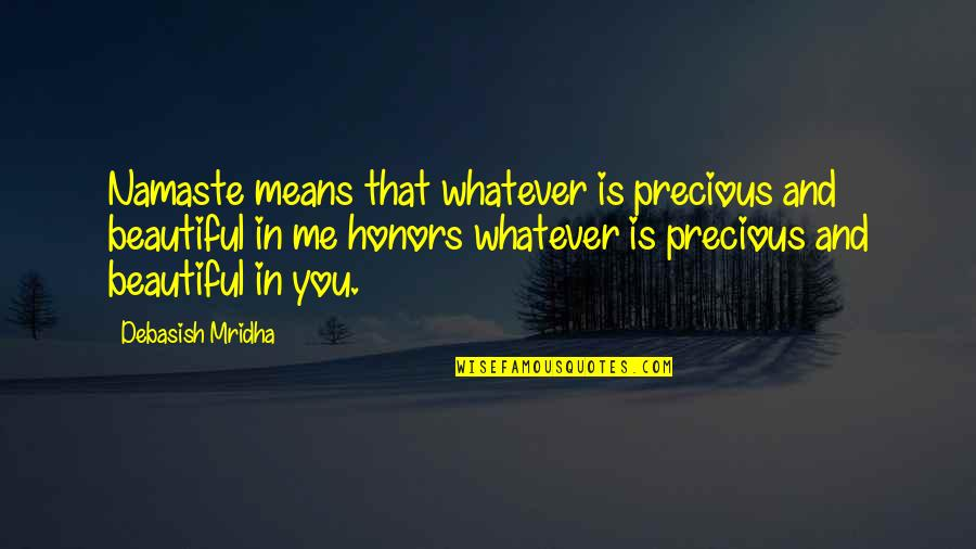 Mean Quotes And Quotes By Debasish Mridha: Namaste means that whatever is precious and beautiful