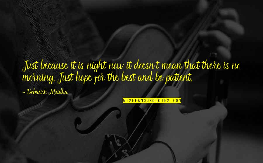 Mean Quotes And Quotes By Debasish Mridha: Just because it is night now it doesn't