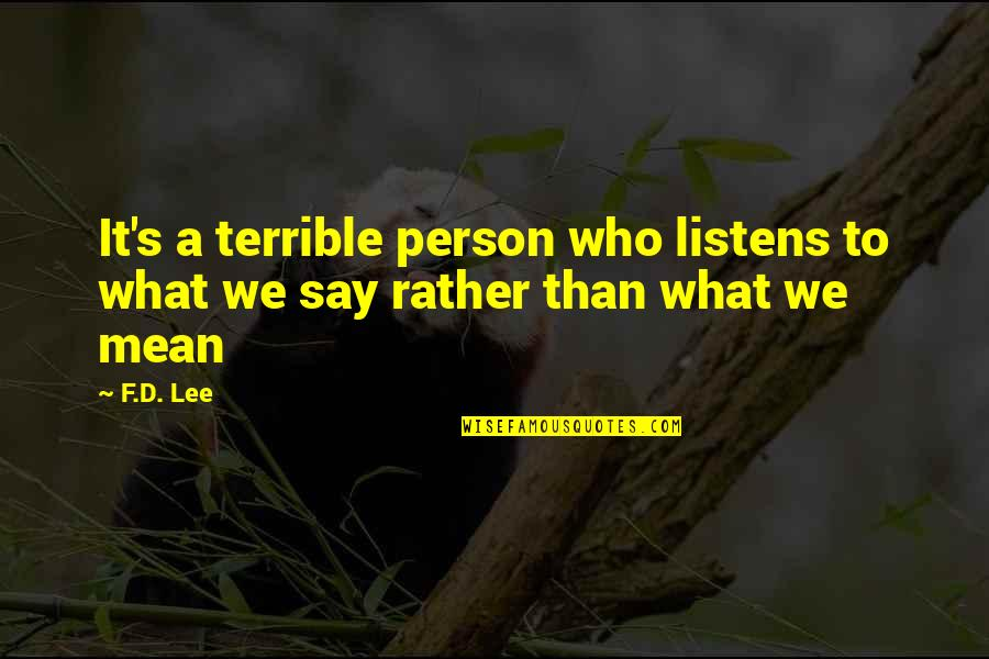 Mean Quotes And Quotes By F.D. Lee: It's a terrible person who listens to what