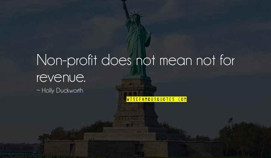Mean Quotes And Quotes By Holly Duckworth: Non-profit does not mean not for revenue.