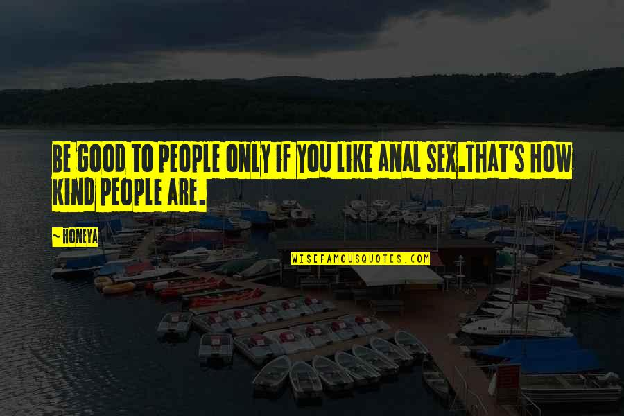 Mean Quotes And Quotes By Honeya: Be good to people only if you like