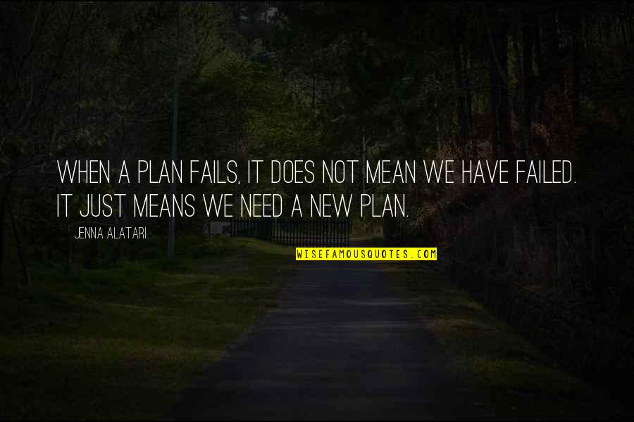 Mean Quotes And Quotes By Jenna Alatari: When a plan fails, it does not mean