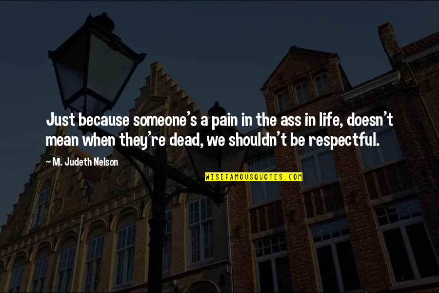 Mean Quotes And Quotes By M. Judeth Nelson: Just because someone's a pain in the ass