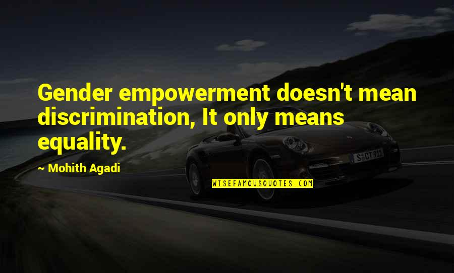 Mean Quotes And Quotes By Mohith Agadi: Gender empowerment doesn't mean discrimination, It only means