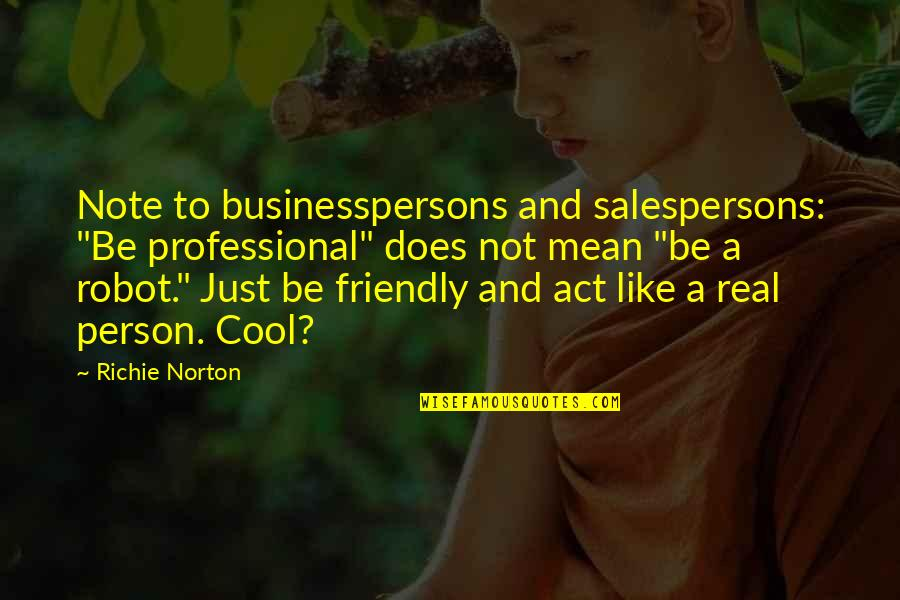 """Mean Quotes And Quotes By Richie Norton: Note to businesspersons and salespersons: """"Be professional"""" does"""