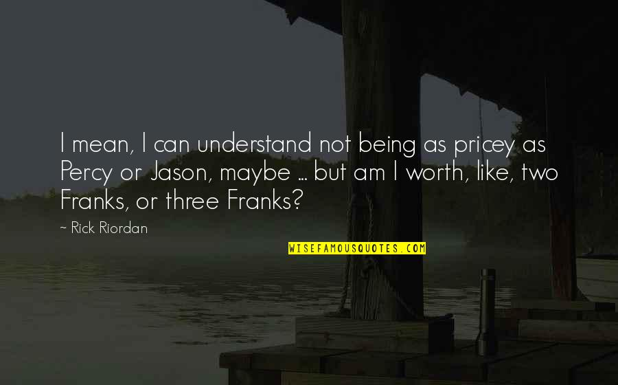 Mean Quotes And Quotes By Rick Riordan: I mean, I can understand not being as